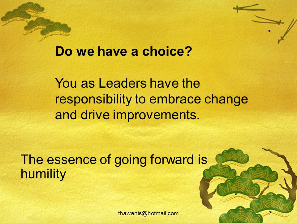 7.The essence of going forward is humility Do we have a choice.