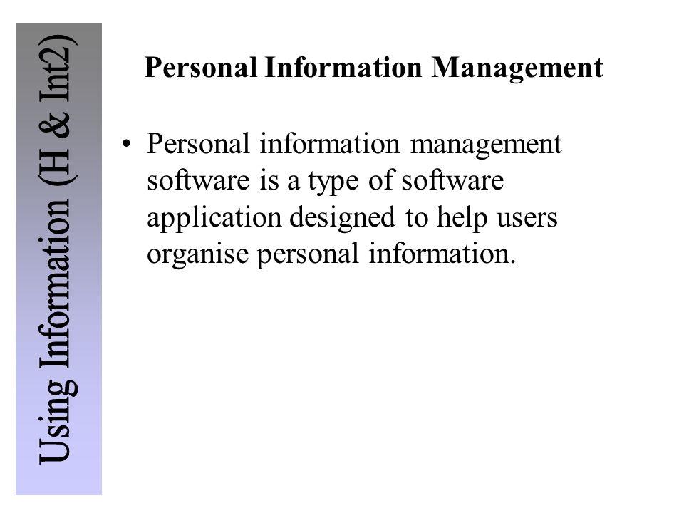 Personal Information Management Personal information management software is a type of software application designed to help users organise personal in
