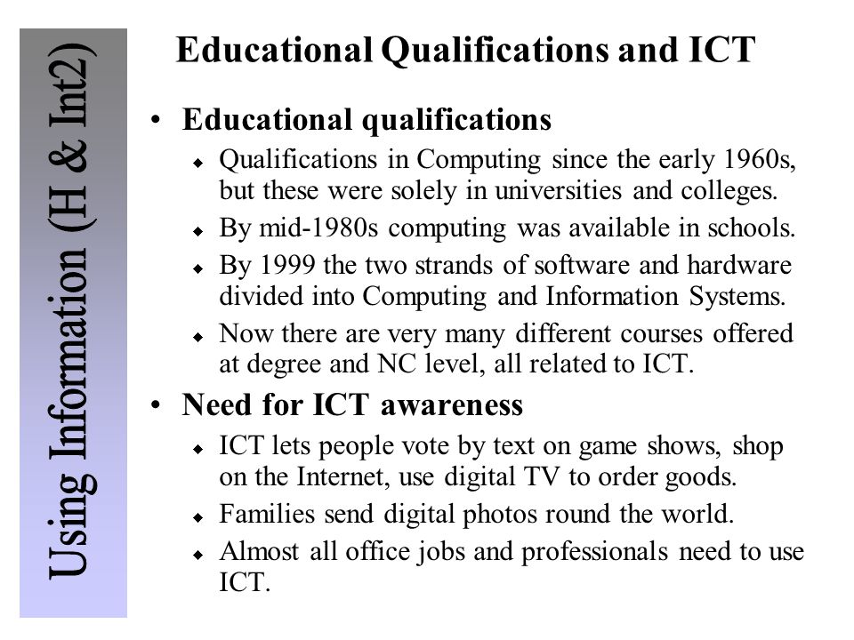 Educational Qualifications and ICT Educational qualifications  Qualifications in Computing since the early 1960s, but these were solely in universities and colleges.