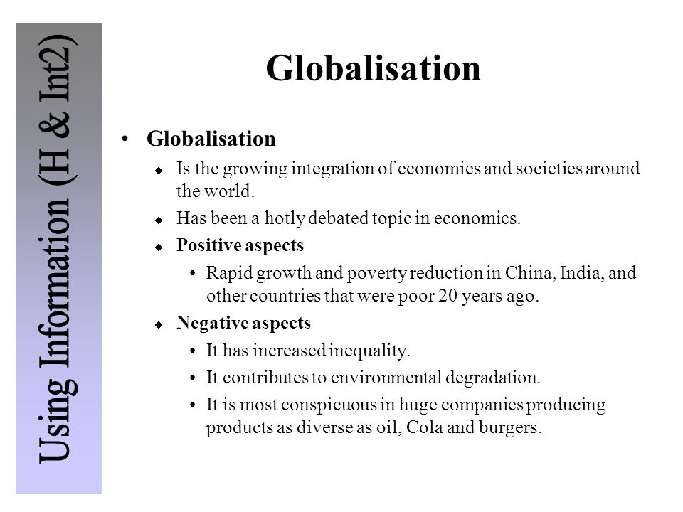 Globalisation  Is the growing integration of economies and societies around the world.