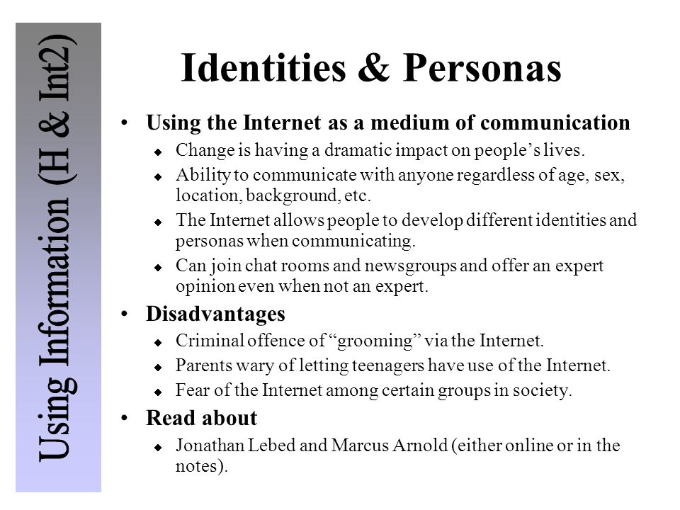 Identities & Personas Using the Internet as a medium of communication  Change is having a dramatic impact on people's lives.