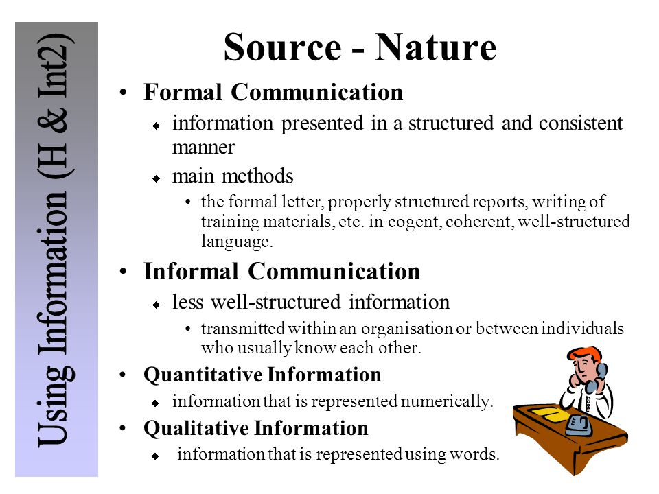 Source - Nature Formal Communication  information presented in a structured and consistent manner  main methods the formal letter, properly structur
