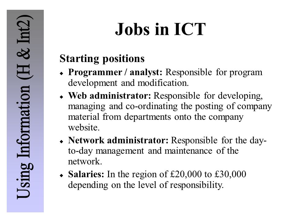 Jobs in ICT Starting positions  Programmer / analyst: Responsible for program development and modification.