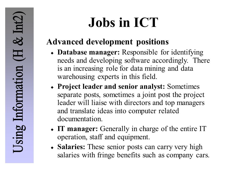Jobs in ICT Advanced development positions  Database manager: Responsible for identifying needs and developing software accordingly.