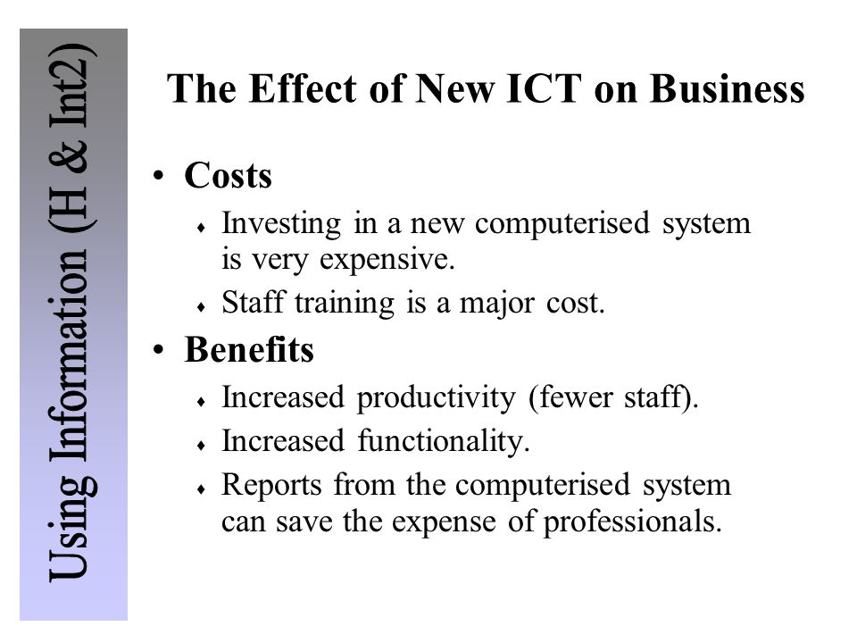 The Effect of New ICT on Business Costs  Investing in a new computerised system is very expensive.