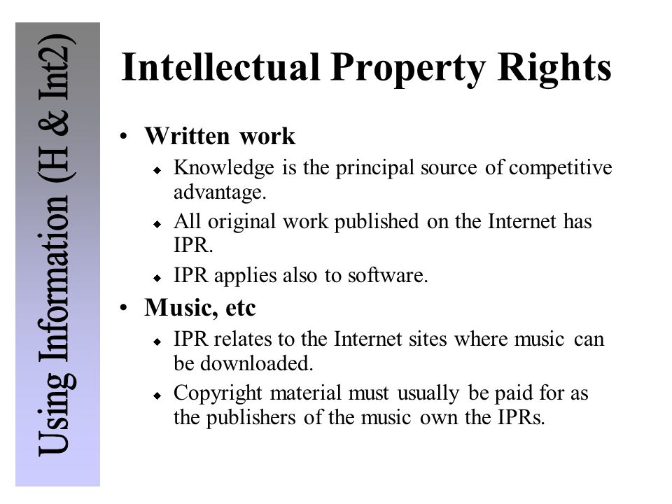 Intellectual Property Rights Written work  Knowledge is the principal source of competitive advantage.  All original work published on the Internet