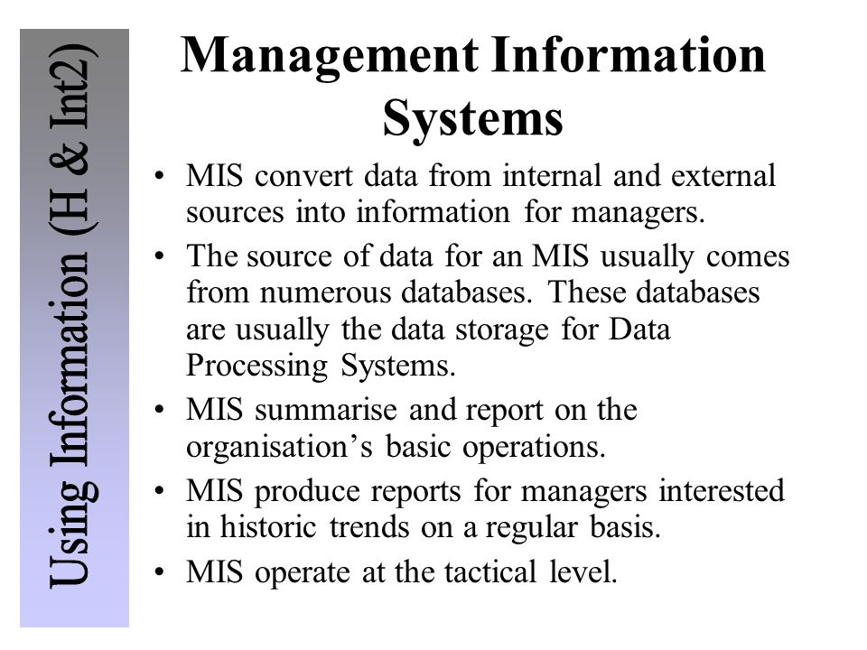 Management Information Systems MIS convert data from internal and external sources into information for managers.