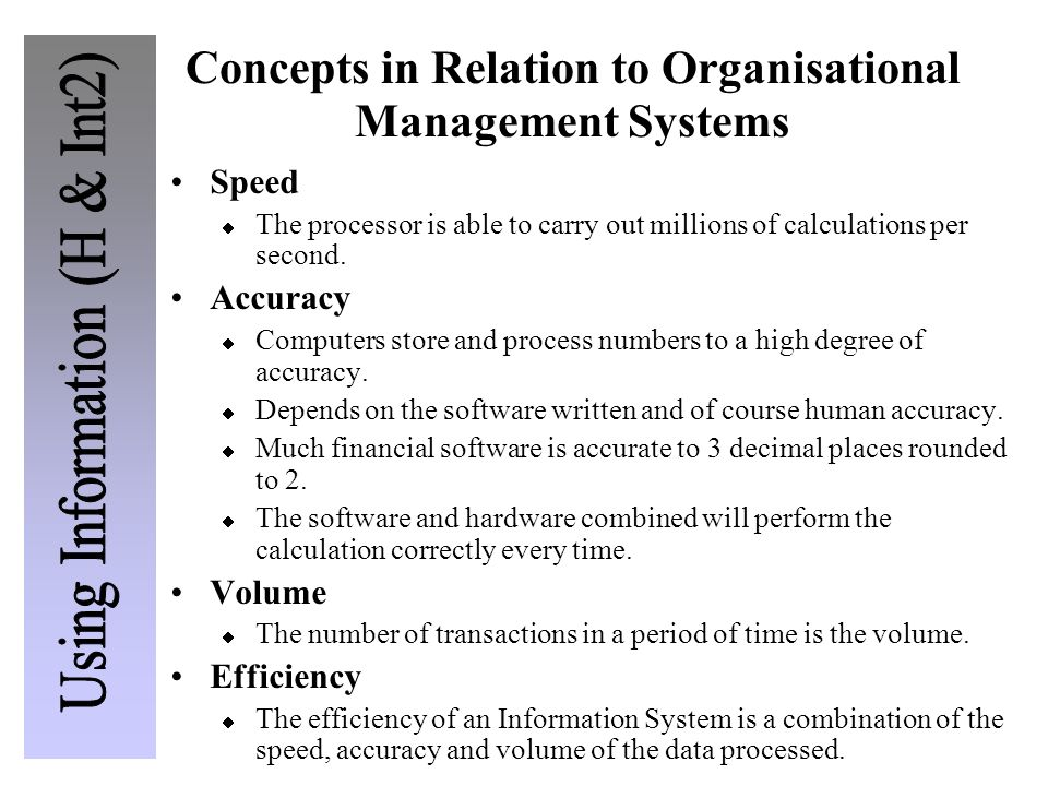 Concepts in Relation to Organisational Management Systems Speed  The processor is able to carry out millions of calculations per second.