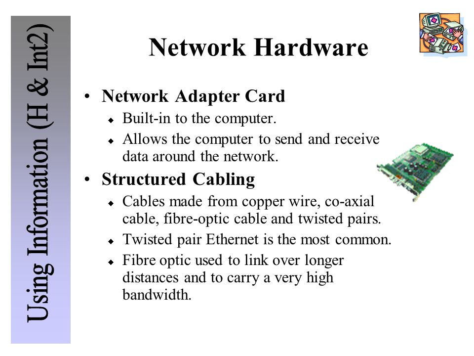 Network Hardware Network Adapter Card  Built-in to the computer.