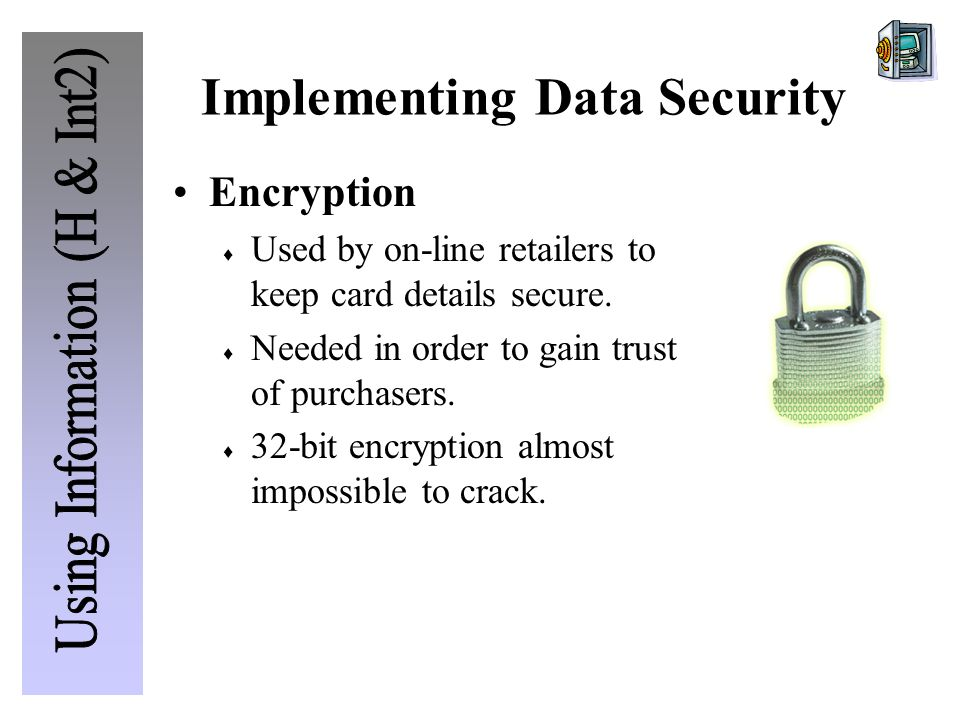 Implementing Data Security Encryption  Used by on-line retailers to keep card details secure.