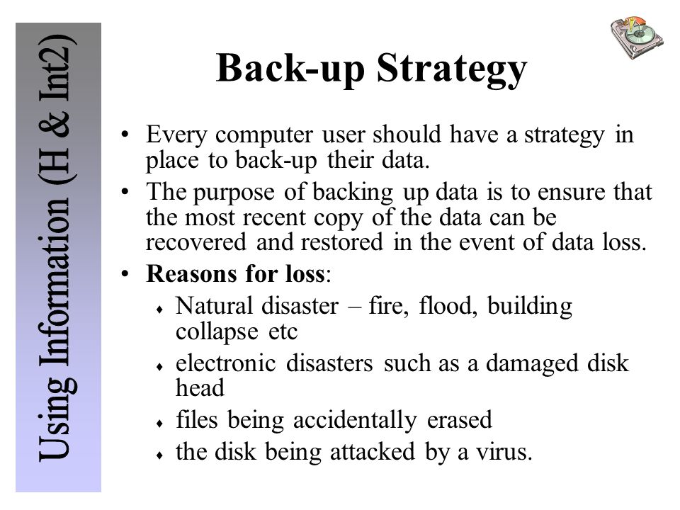 Back-up Strategy Every computer user should have a strategy in place to back-up their data. The purpose of backing up data is to ensure that the most