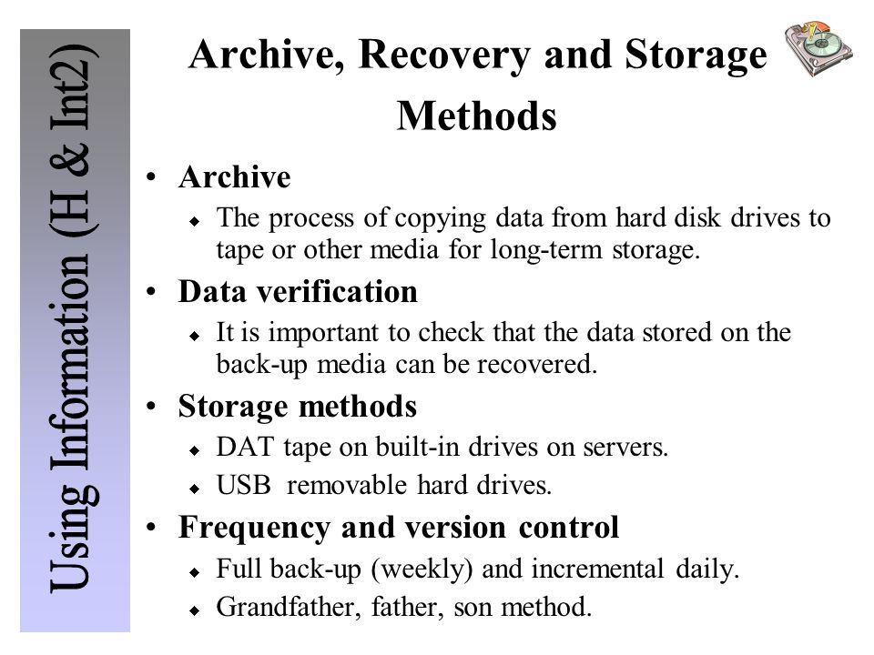 Archive, Recovery and Storage Methods Archive  The process of copying data from hard disk drives to tape or other media for long-term storage. Data v