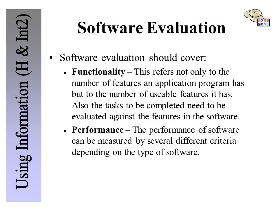 Software Evaluation Software evaluation should cover:  Functionality – This refers not only to the number of features an application program has but