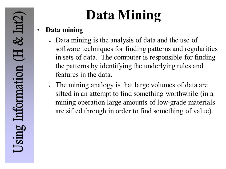 Data Mining Data mining  Data mining is the analysis of data and the use of software techniques for finding patterns and regularities in sets of data.