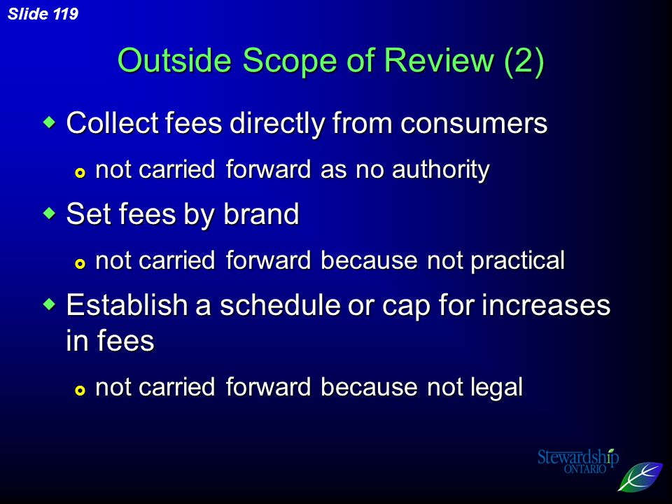 Slide 119 Outside Scope of Review (2)  Collect fees directly from consumers  not carried forward as no authority  Set fees by brand  not carried forward because not practical  Establish a schedule or cap for increases in fees  not carried forward because not legal