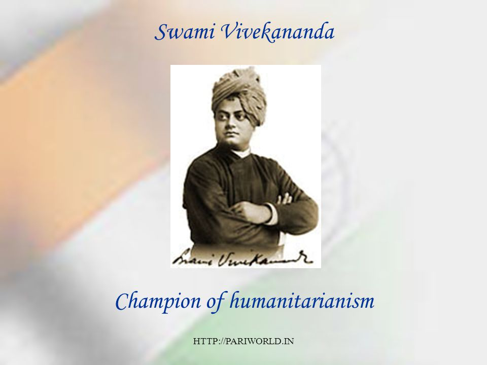 Swami Vivekananda Champion of humanitarianism HTTP://PARIWORLD.IN
