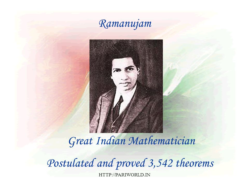 Great Indian Mathematician Postulated and proved 3,542 theorems Ramanujam HTTP://PARIWORLD.IN