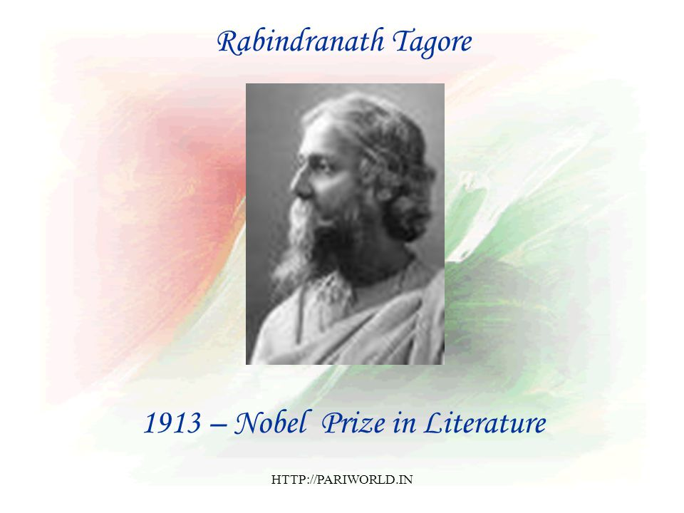Rabindranath Tagore 1913 – Nobel Prize in Literature HTTP://PARIWORLD.IN