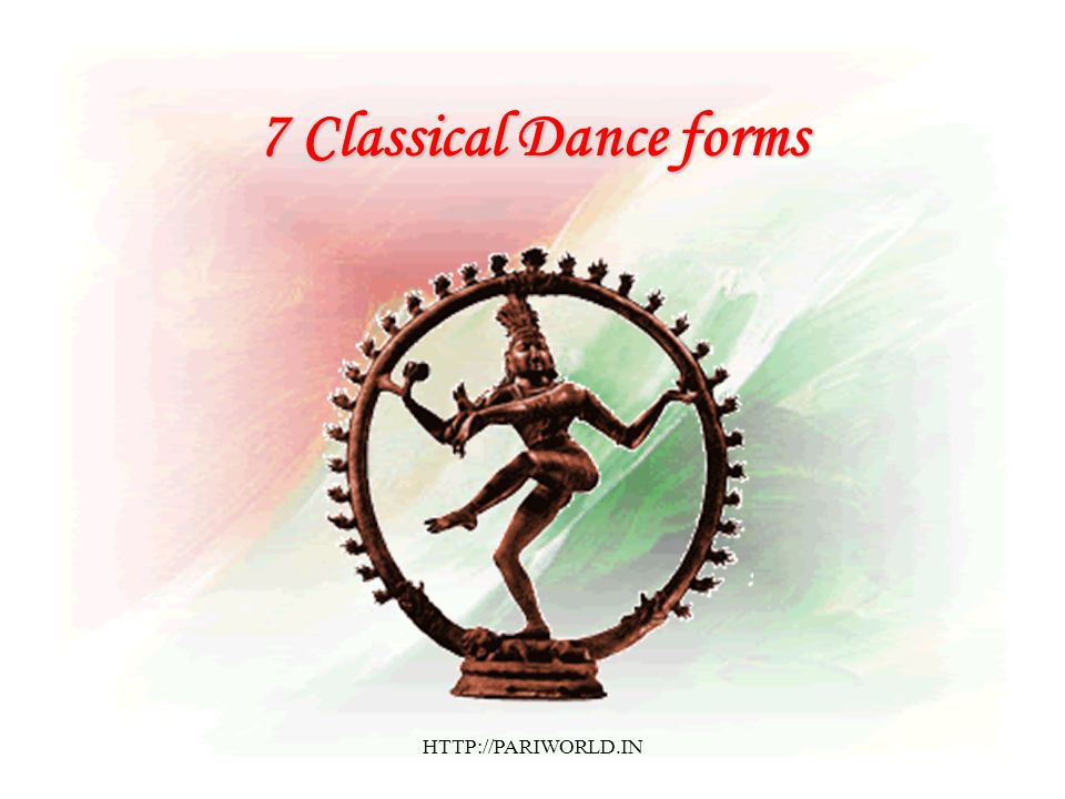 7 Classical Dance forms HTTP://PARIWORLD.IN