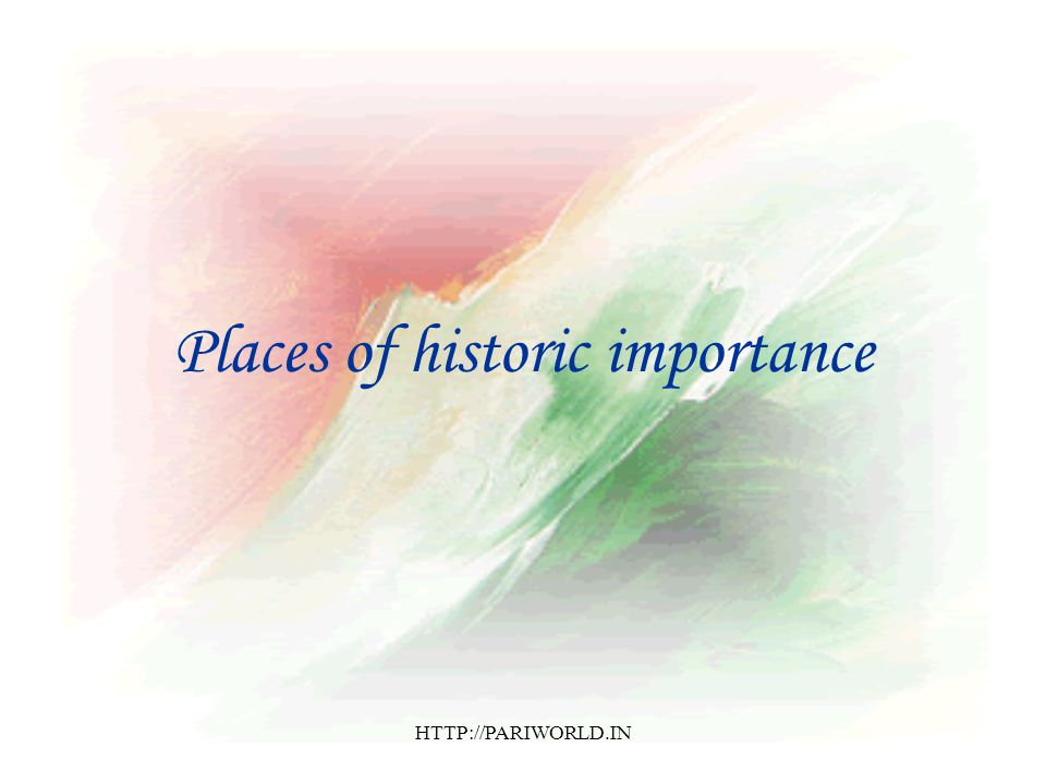 Places of historic importance HTTP://PARIWORLD.IN