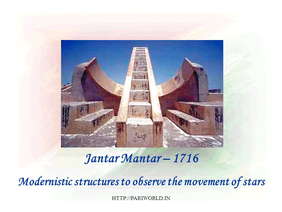 Jantar Mantar – 1716 Modernistic structures to observe the movement of stars HTTP://PARIWORLD.IN