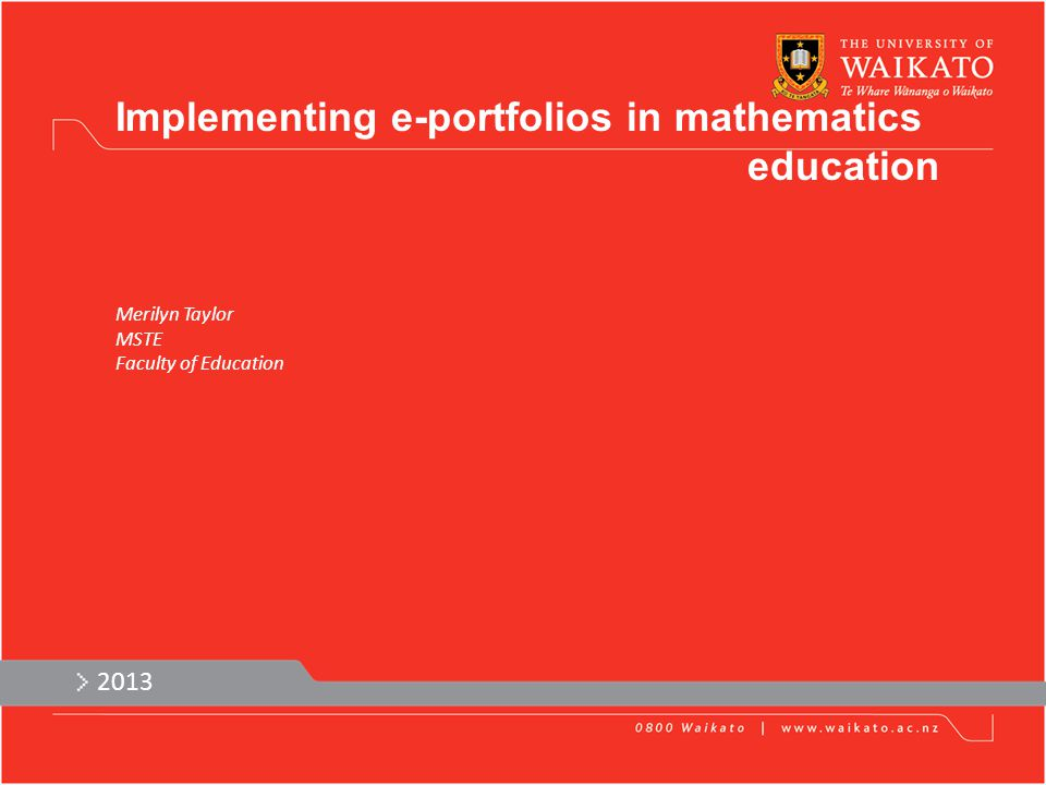 2013 Implementing e-portfolios in mathematics education Merilyn Taylor MSTE Faculty of Education