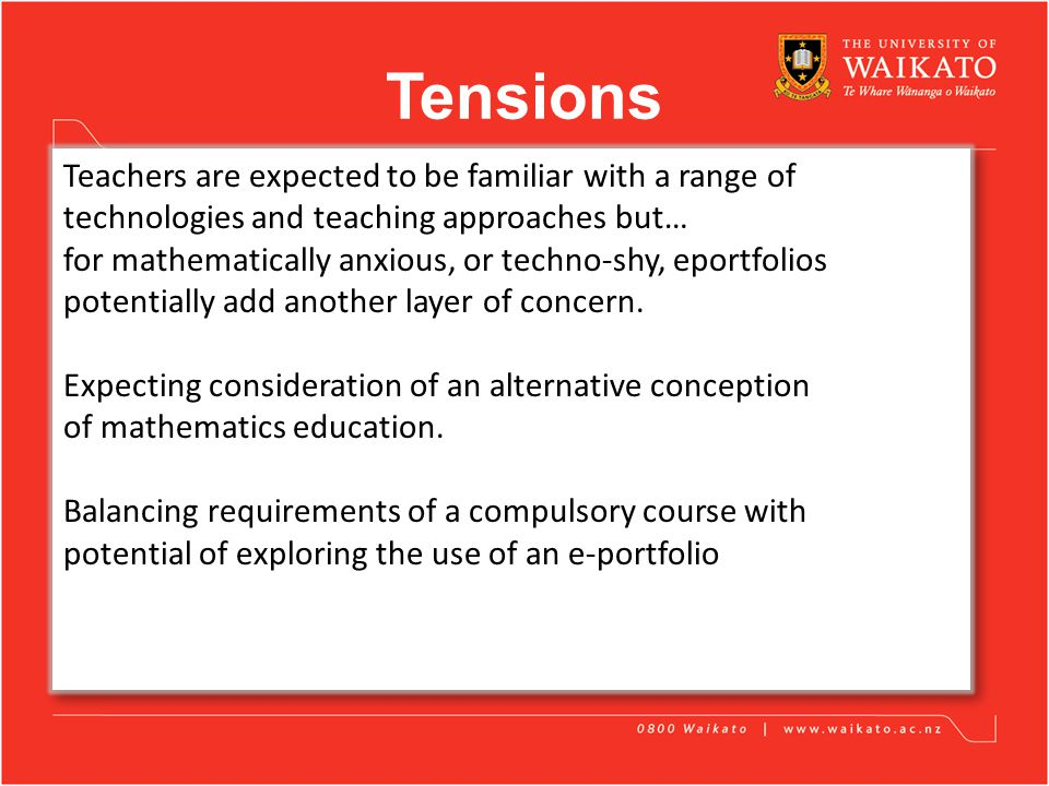 Tensions Teachers are expected to be familiar with a range of technologies and teaching approaches but… for mathematically anxious, or techno-shy, eportfolios potentially add another layer of concern.