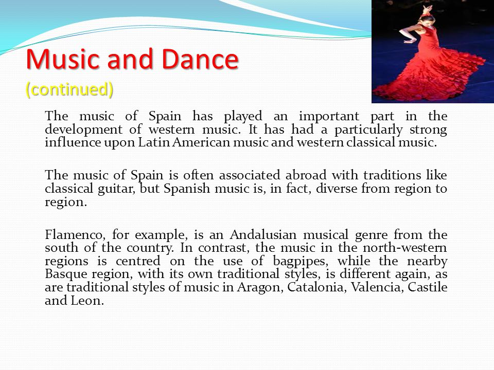 Music and Dance (continued) The music of Spain has played an important part in the development of western music.