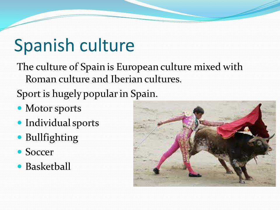 Spanish culture The culture of Spain is European culture mixed with Roman culture and Iberian cultures.