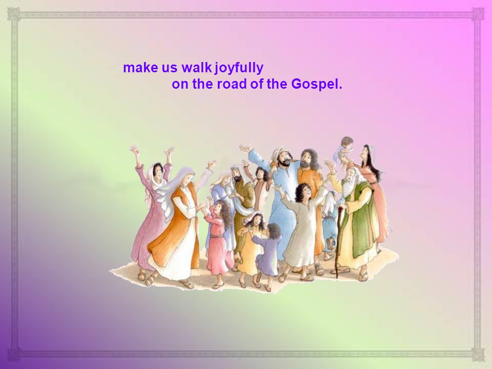 We pray you God our Father: continue to fulfill in our midst the Gospel of your Son Jesus.