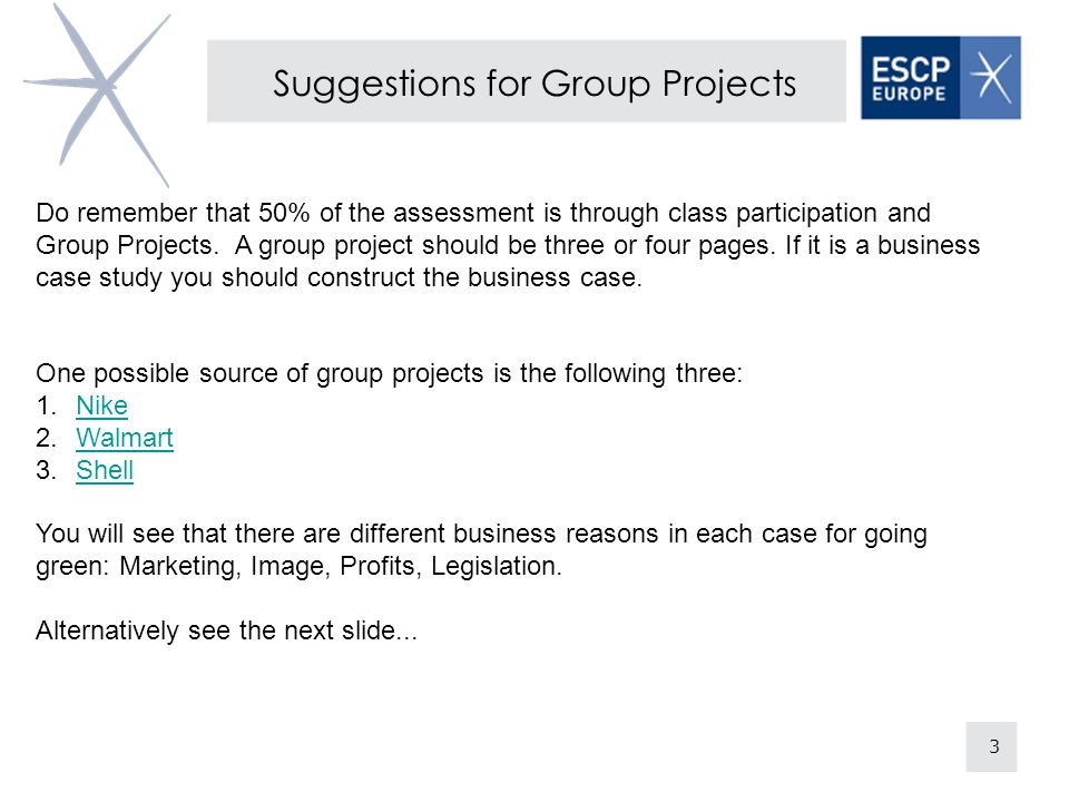 3 Suggestions for Group Projects Do remember that 50% of the assessment is through class participation and Group Projects.