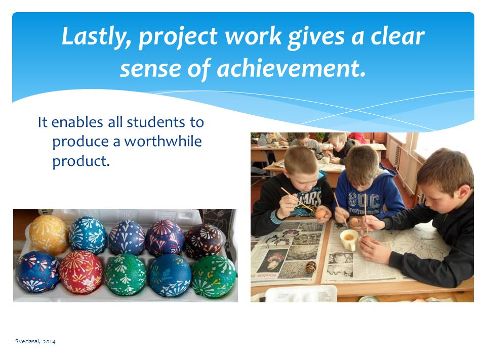 It enables all students to produce a worthwhile product.