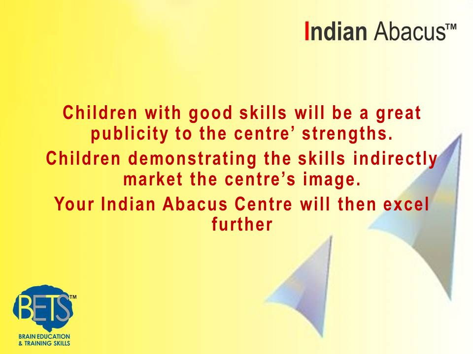 Children with good skills will be a great publicity to the centre' strengths.
