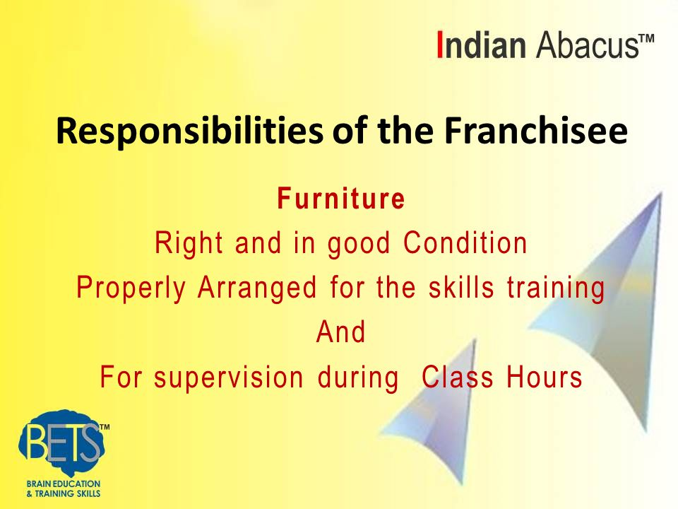 Furniture Right and in good Condition Properly Arranged for the skills training And For supervision during Class Hours Responsibilities of the Franchisee