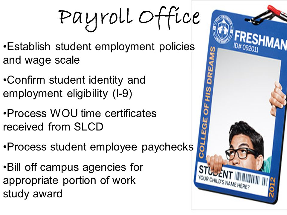 Establish student employment policies and wage scale Confirm student identity and employment eligibility (I-9) Process WOU time certificates received