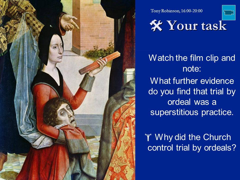  Your task Watch the film clip and note: What further evidence do you find that trial by ordeal was a superstitious practice.  Why did the Church co