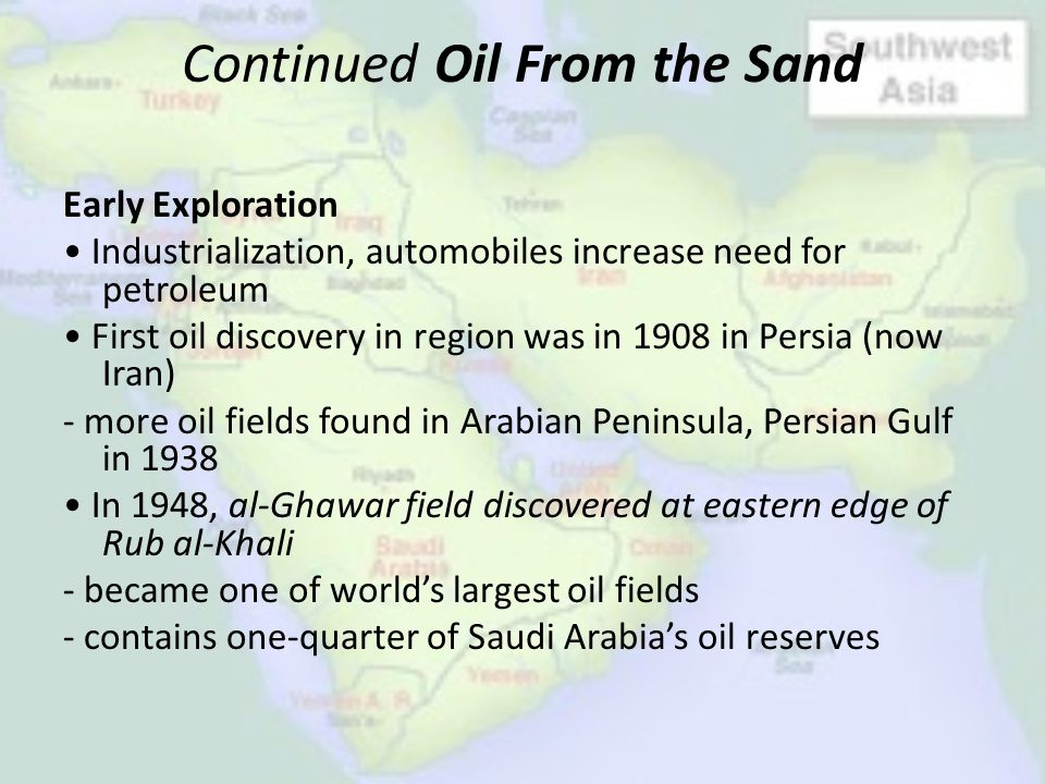 Continued Oil From the Sand Early Exploration Industrialization, automobiles increase need for petroleum First oil discovery in region was in 1908 in