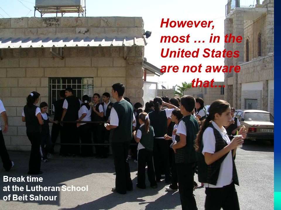 However, most … in the United States are not aware that… Break time at the Lutheran School of Beit Sahour