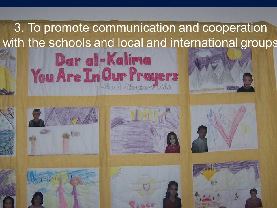 3. To promote communication and cooperation with the schools and local and international groups
