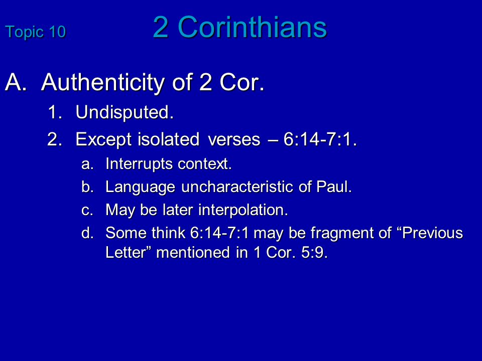 Topic 10 2 Corinthians A.Authenticity of 2 Cor.1.Undisputed.