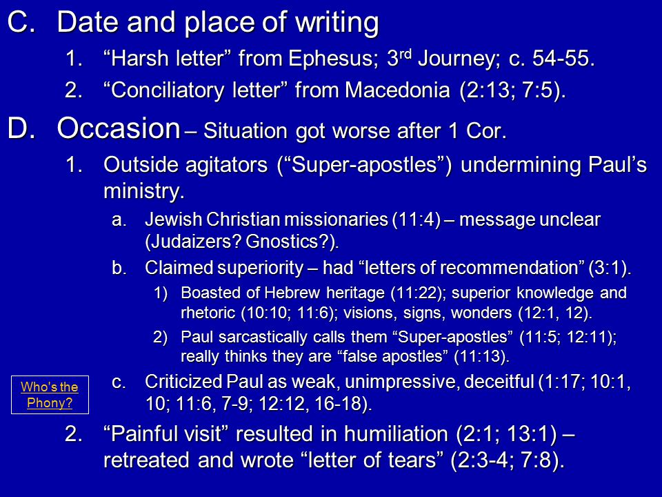 """C.Date and place of writing 1.""""Harsh letter"""" from Ephesus; 3 rd Journey; c. 54-55. 2.""""Conciliatory letter"""" from Macedonia (2:13; 7:5). D.Occasion – Si"""