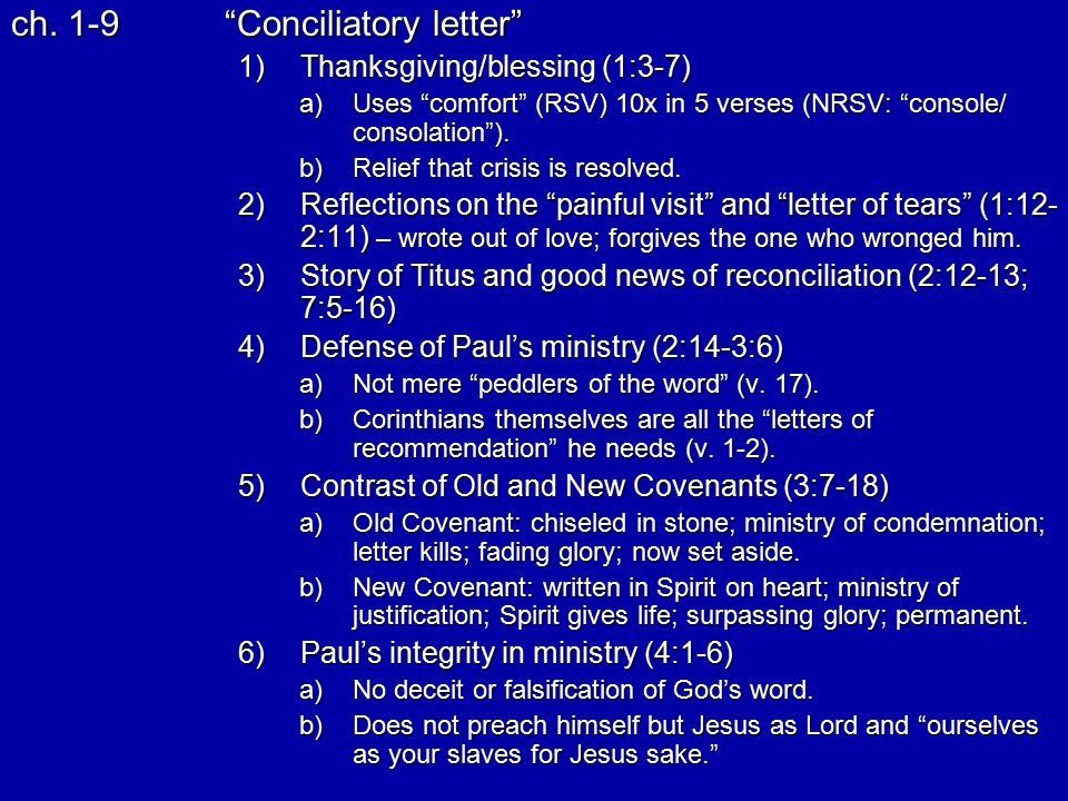 """ch. 1-9""""Conciliatory letter"""" 1)Thanksgiving/blessing (1:3-7) a)Uses """"comfort"""" (RSV) 10x in 5 verses (NRSV: """"console/ consolation""""). b)Relief that cris"""