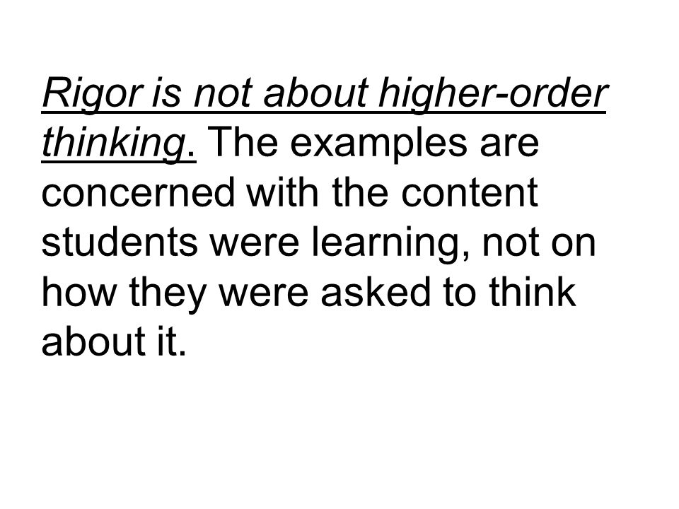 Rigor is not about higher-order thinking. The examples are concerned with the content students were learning, not on how they were asked to think abou