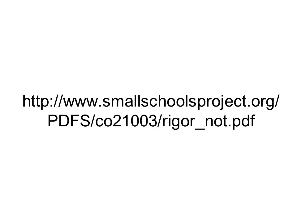 http://www.smallschoolsproject.org/ PDFS/co21003/rigor_not.pdf