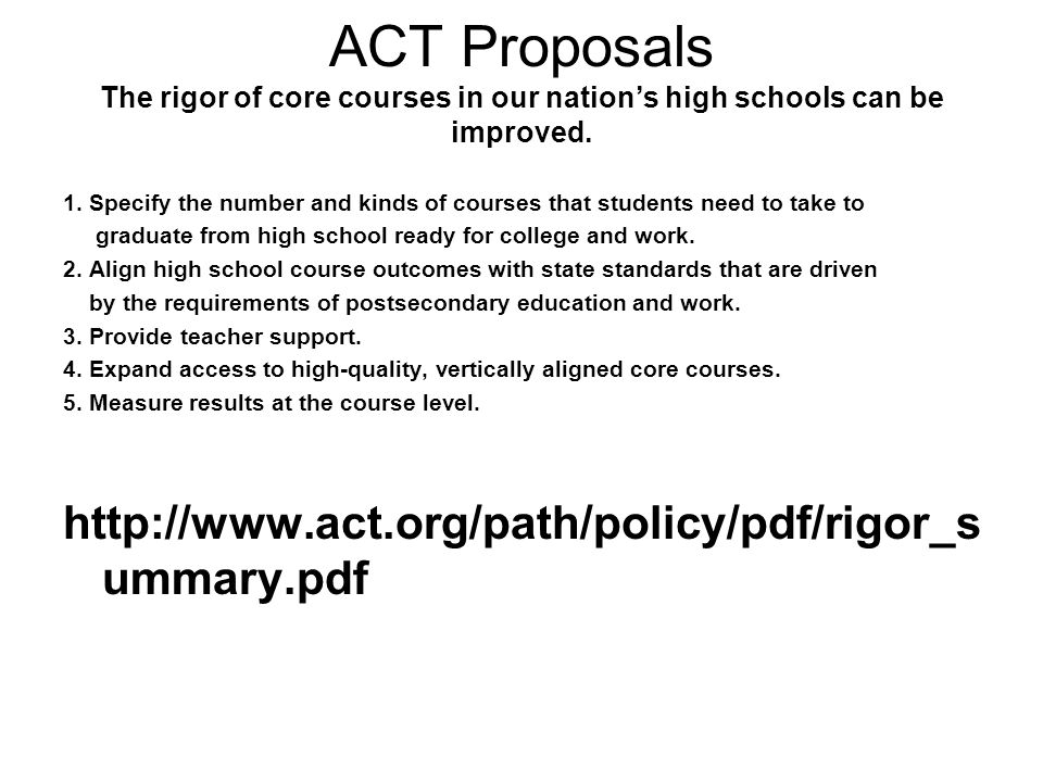 ACT Proposals The rigor of core courses in our nation's high schools can be improved.