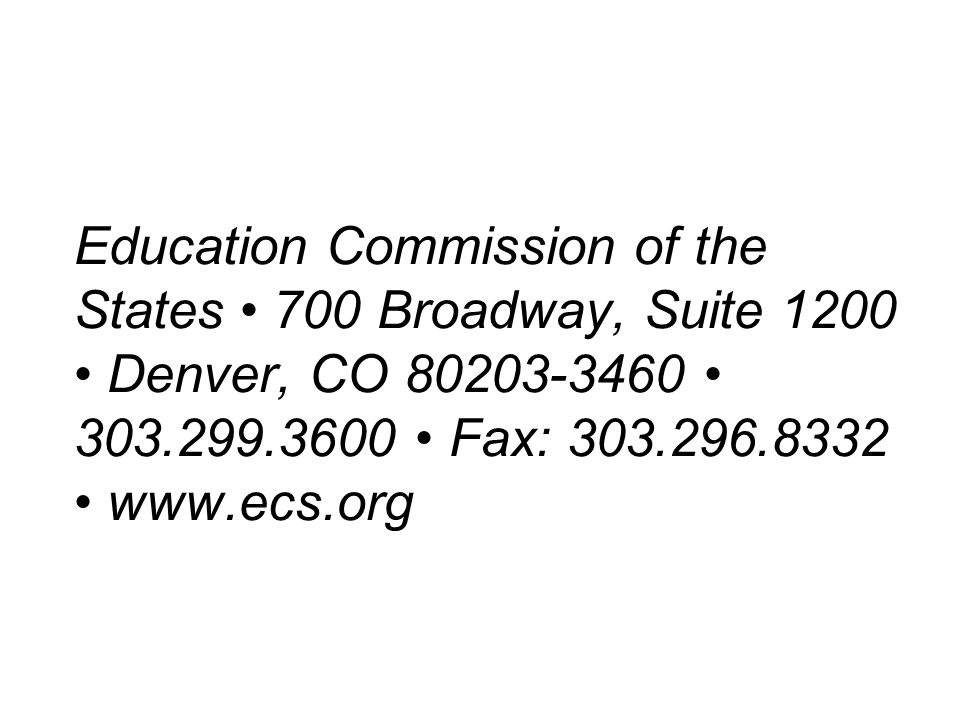 Education Commission of the States 700 Broadway, Suite 1200 Denver, CO 80203-3460 303.299.3600 Fax: 303.296.8332 www.ecs.org