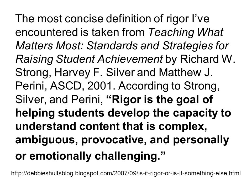 The most concise definition of rigor I've encountered is taken from Teaching What Matters Most: Standards and Strategies for Raising Student Achieveme