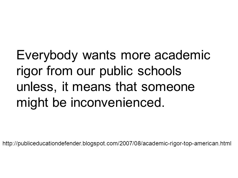 Everybody wants more academic rigor from our public schools unless, it means that someone might be inconvenienced. http://publiceducationdefender.blog