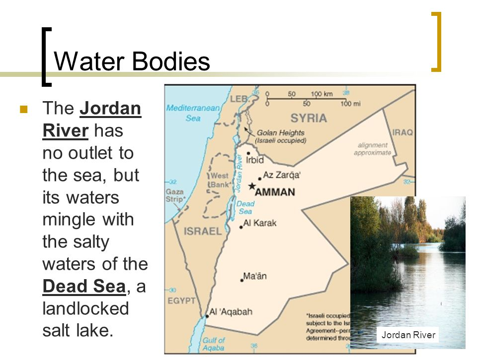 Water Bodies The Jordan River has no outlet to the sea, but its waters mingle with the salty waters of the Dead Sea, a landlocked salt lake. Jordan Ri