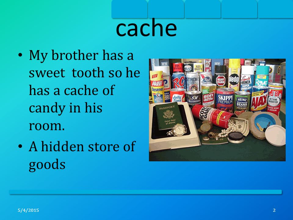 cache Example: Group, bunch Non-example: Singular; one item 5/4/20153
